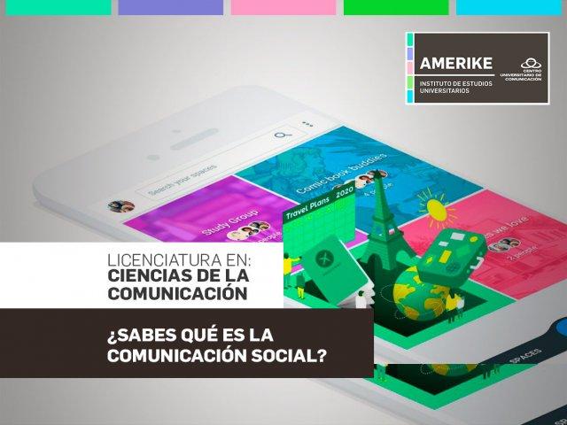 ¿Sabes qué es la Comunicación Social?